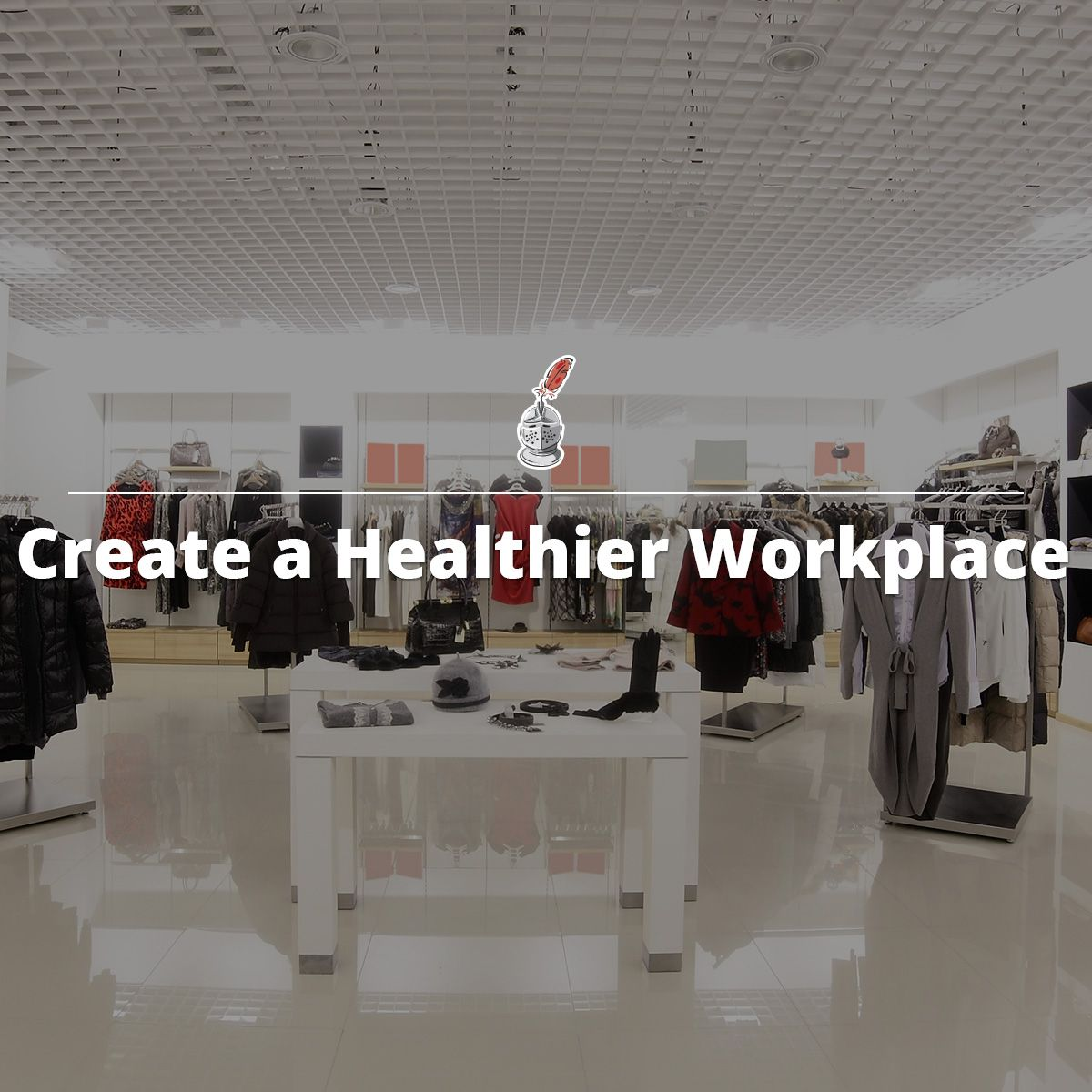 Create a Healthier Workplace