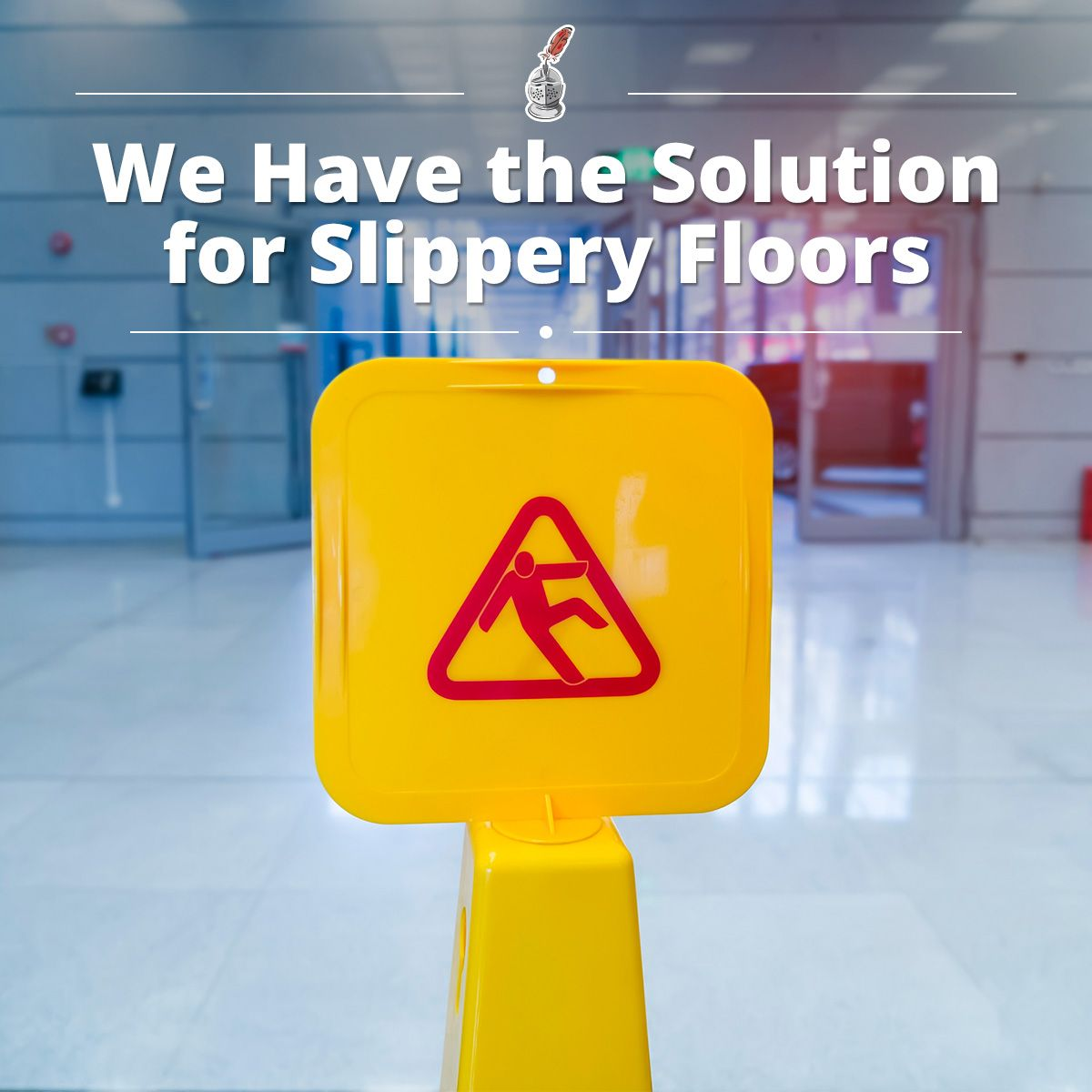 We Have the Solution for Slippery Floors